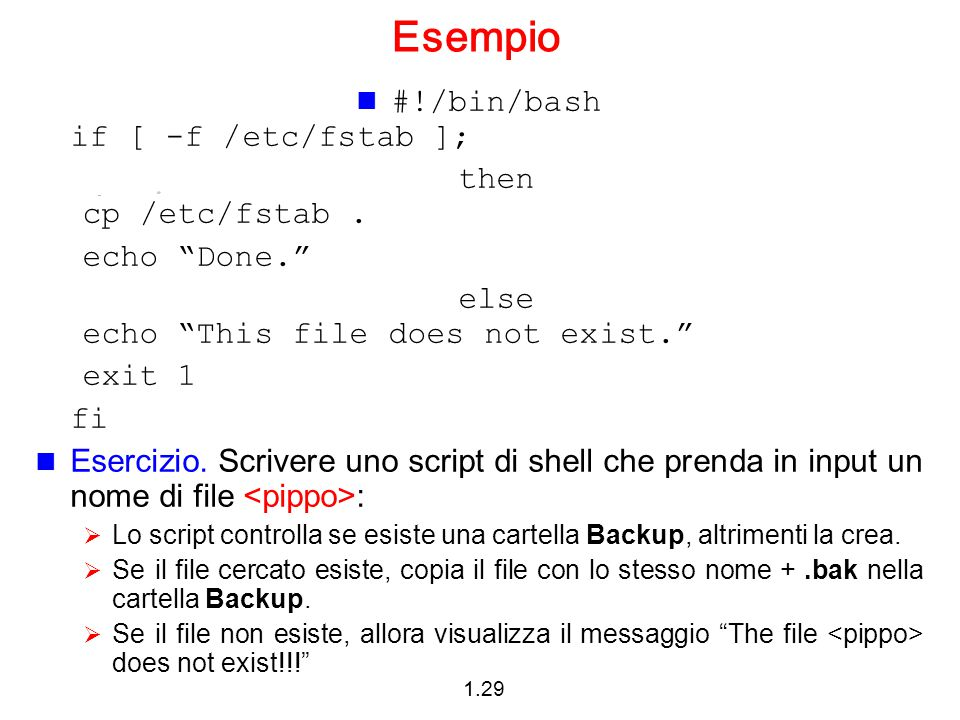 Esempio #!/bin/bash if [ -f /etc/fstab ]; then cp /etc/fstab .